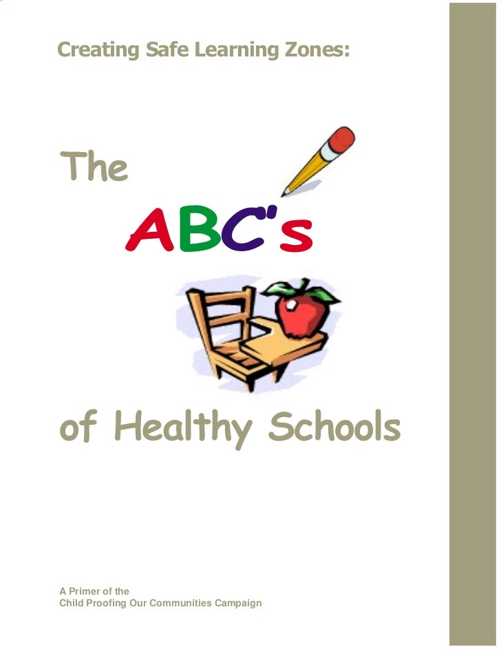 Creating Safe Learning Zones:The            ABC'sof Healthy SchoolsA Primer of theChild Proofing Our Communities Campaign