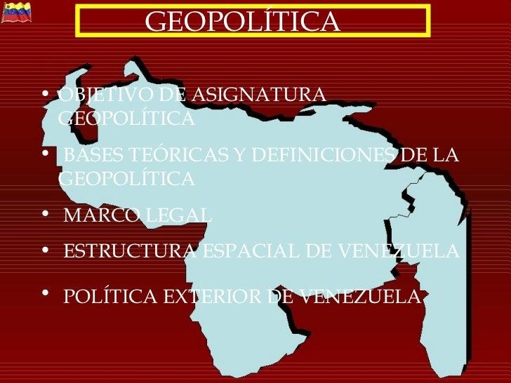 GEOPOLÍTICA• OBJETIVO DE ASIGNATURA  GEOPOLÍTICA• BASES TEÓRICAS Y DEFINICIONES DE LA  GEOPOLÍTICA• MARCO LEGAL• ESTRUCTUR...