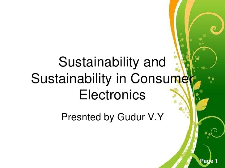 Sustainability andSustainability in Consumer       Electronics    Presnted by Gudur V.Y        Free Powerpoint Templates  ...