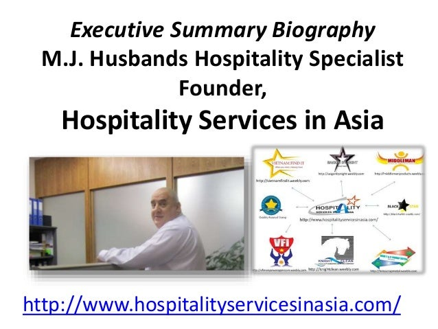Executive Summary Biography M.J. Husbands Hospitality Specialist Founder, Hospitality Services in Asia http://www.hospital...