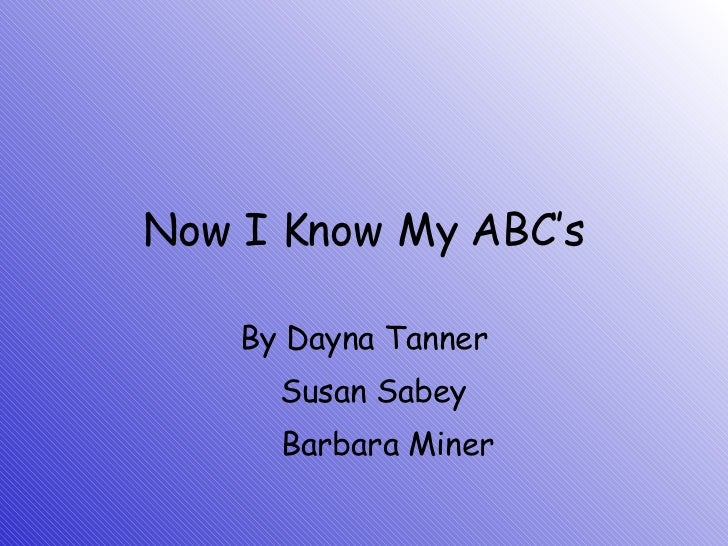 Now I Know My ABC's By Dayna Tanner Susan Sabey Barbara Miner