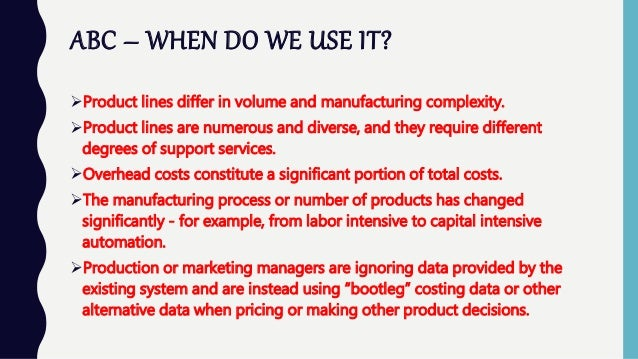 advantages of activity based costing Companies must choose between using absorption costing or variable costing in their accounting systems there are advantages and disadvantages with either choice some of the primary advantages of .