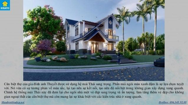 Hotline: 096.345.92.88Maubietthudep.net Căn biệt thự của gia đình anh Thuyết được sử dụng hệ mái Thái sang trọng. Phần mái...