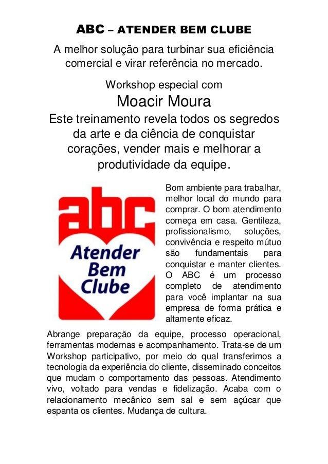 ABC – ATENDER BEM CLUBE  A melhor solução para turbinar sua eficiência  comercial e virar referência no mercado.  Workshop...