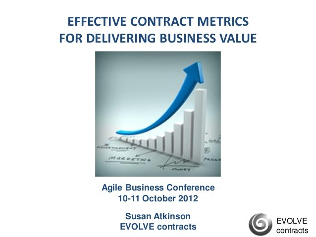 EFFECTIVE CONTRACT METRICSFOR DELIVERING BUSINESS VALUE      Agile Business Conference          10-11 October 2012        ...