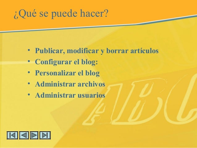 ¿Qué se puede hacer? • Publicar, modificar y borrar artículos • Configurar el blog: • Personalizar el blog • Administrar a...