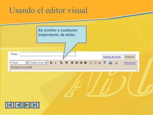 Usando el editor visual Es similar a cualquier tratamiento de texto.
