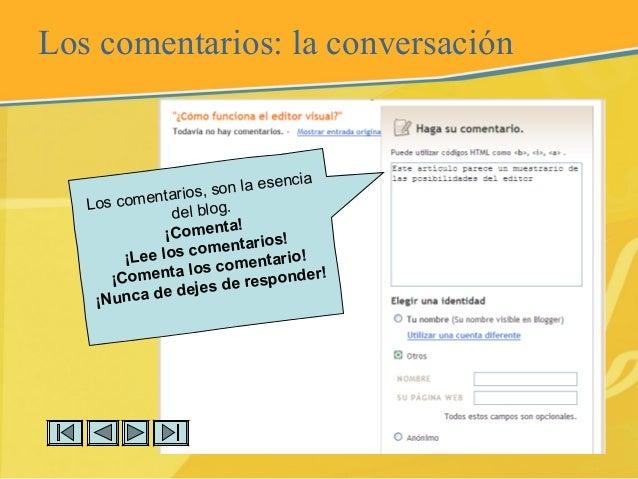Los comentarios: la conversación Los comentarios, son la esencia del blog. ¡Comenta! ¡Lee los comentarios! ¡Comenta los co...