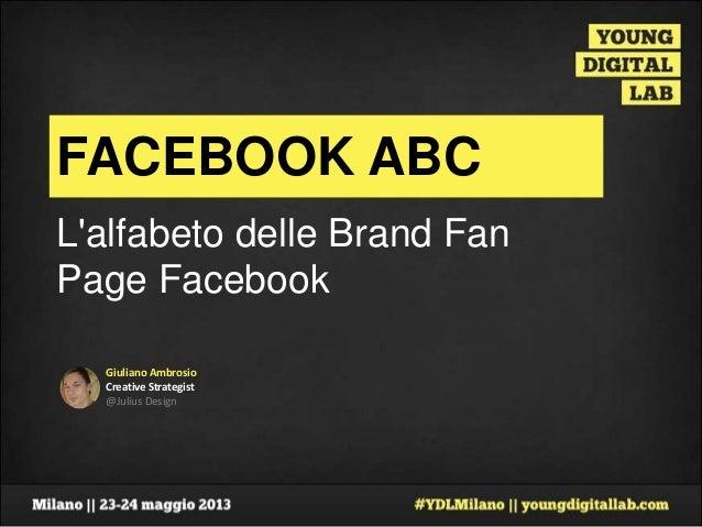 Giuliano AmbrosioCreative Strategist@Julius DesignFACEBOOK ABCLalfabeto delle Brand FanPage Facebook