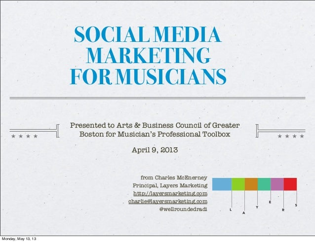 SOCIAL MEDIAMARKETINGFOR MUSICIANSfrom Charles McEnerneyPrincipal, Layers Marketinghttp://layersmarketing.comcharlie@layer...