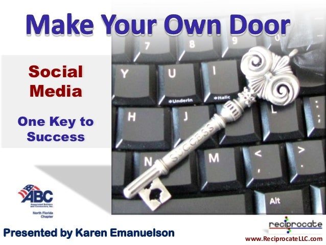 Social    Media  One Key to   SuccessPresented by Karen Emanuelson   www.ReciprocateLLC.com