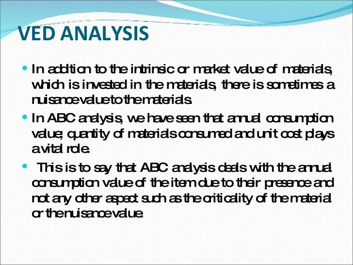 ved analysis Posts about abc/xyz inventory control written by mnaeher skip to content logisticaudit best practices abc-analysis the abc inventory analysis determines the importance of items and thus allows different levels of control based on the relative importance of items.