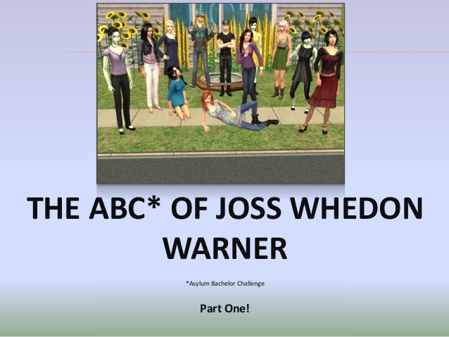 THE ABC* OF JOSS WHEDON        WARNER         *Asylum Bachelor Challenge             Part One!