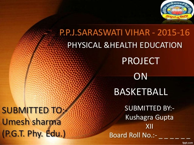 Physical project class 12 physical project class 12 ppjraswati vihar 2015 16 project on basketball physical health education submitted by malvernweather Images