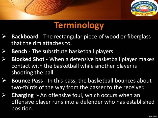  Backboard - The rectangular piece of wood or fiberglass that the rim attaches to.  Bench - The substitute basketball pl...
