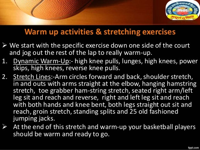 Warm up activities & stretching exercises  We start with the specific exercise down one side of the court and jog out the...