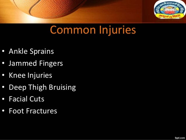 Common Injuries • Ankle Sprains • Jammed Fingers • Knee Injuries • Deep Thigh Bruising • Facial Cuts • Foot Fractures