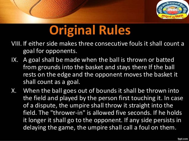 Original Rules VIII. If either side makes three consecutive fouls it shall count a goal for opponents. IX. A goal shall be...