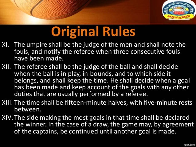 Original Rules XI. The umpire shall be the judge of the men and shall note the fouls, and notify the referee when three co...