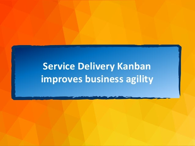 dja@djaa.com @djaa_dja Copyright David J. Anderson & Associates (UK) Ltd. Service Delivery Kanban improves business agility