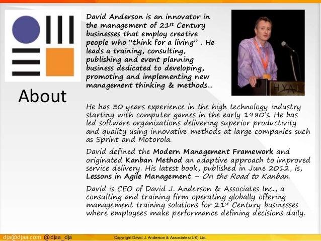 dja@djaa.com @djaa_dja Copyright David J. Anderson & Associates (UK) Ltd. David Anderson is an innovator in the management...