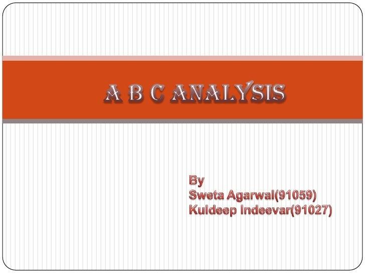 A B C Analysis<br />By <br />SwetaAgarwal(91059)<br />KuldeepIndeevar(91027)<br />