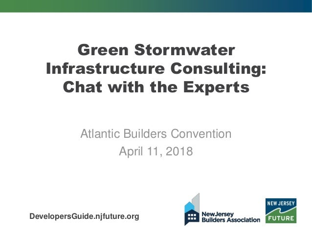 Green Stormwater Infrastructure Consulting: Chat with the Experts Atlantic Builders Convention April 11, 2018 DevelopersGu...