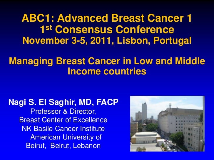 ABC1: Advanced Breast Cancer 1     1st Consensus Conference   November 3-5, 2011, Lisbon, PortugalManaging Breast Cancer i...