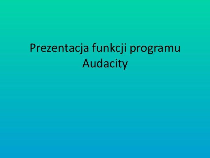 Prezentacja funkcji programu          Audacity