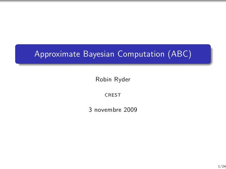 Approximate Bayesian Computation (ABC)                 Robin Ryder                   CREST                3 novembre 2009 ...