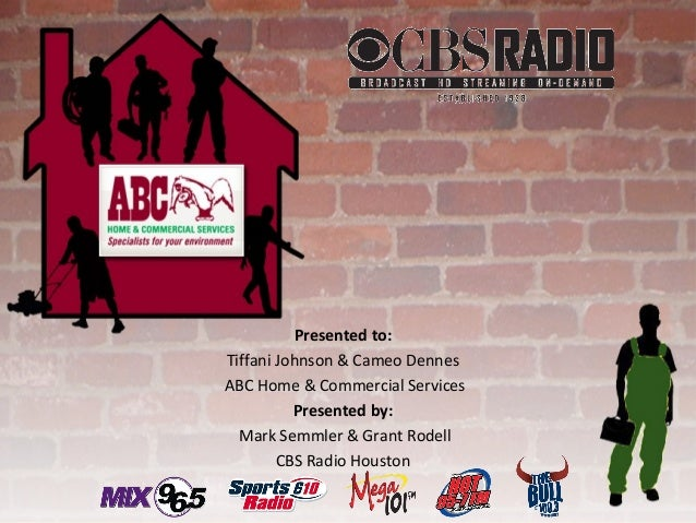Presented to: Tiffani Johnson & Cameo Dennes ABC Home & Commercial Services Presented by: Mark Semmler & Grant Rodell CBS ...