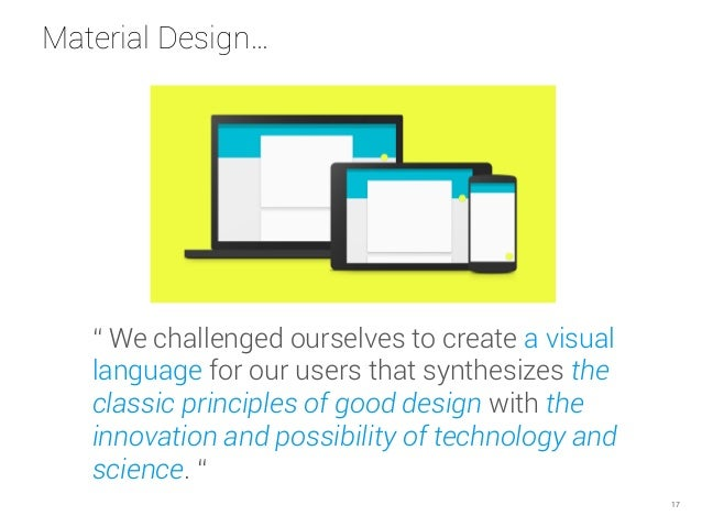 """Material Design… """" We challenged ourselves to create a visual language for our users that synthesizes the classic principl..."""