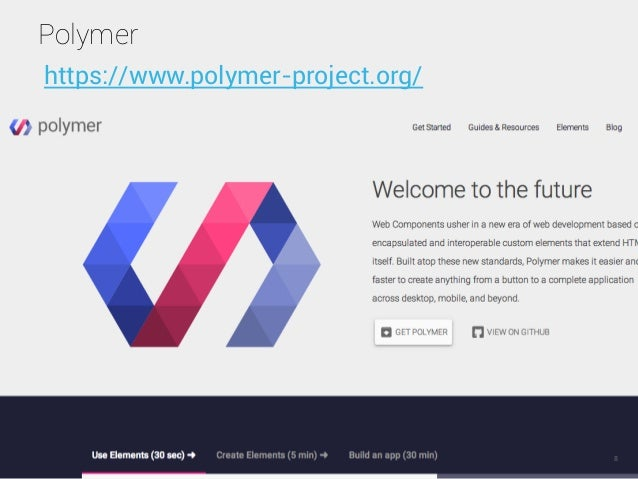 Polymer 8 https://www.polymer-project.org/
