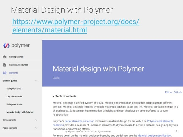 Material Design with Polymer Copyright © 2014 Secret Lab, Inc. All rights reserved. 9 https://www.polymer-project.org/docs...
