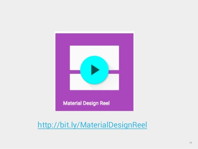 13 http://bit.ly/MaterialDesignReel