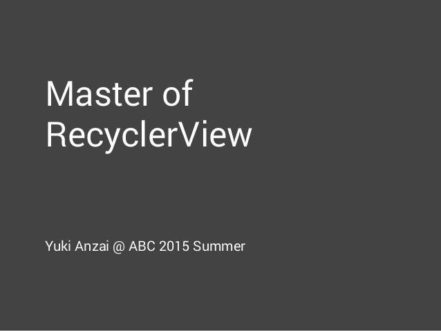 Master of RecyclerView Yuki Anzai @ ABC 2015 Summer