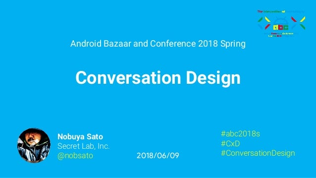 Android Bazaar and Conference 2018 Spring Conversation Design 2018/06/09 #abc2018s #CxD #ConversationDesign Nobuya Sato Se...