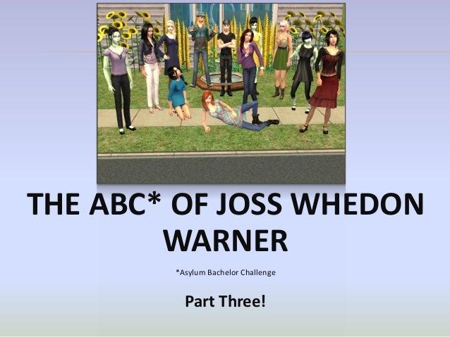 THE ABC* OF JOSS WHEDON        WARNER        *Asylum Bachelor Challenge          Part Three!