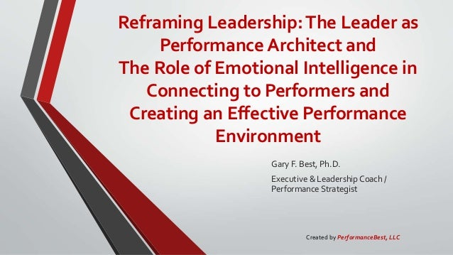Reframing Leadership:The Leader as Performance Architect and The Role of Emotional Intelligence in Connecting to Performer...