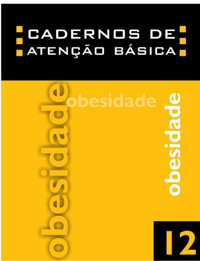 CADERNOS DE ATENÇÃO BÁSICA MINISTÉRIO DA SAÚDE OBESIDADE Cadernos de Atenção Básica - n.º 12 Brasília - DF 2006