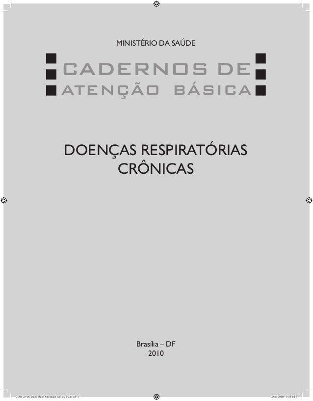 CADERNOS DE ATENÇÃO BÁSICA MINISTÉRIO DA SAÚDE DOENÇAS RESPIRATÓRIAS CRÔNICAS Brasília – DF 2010 CAB 25 Doencas Resp Croni...