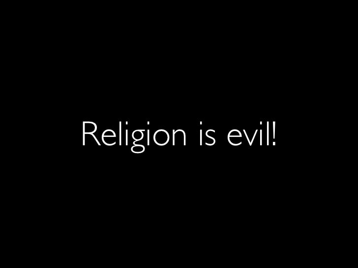Religion is evil!
