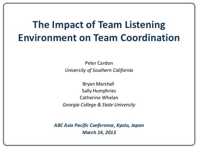 The Impact Of Team ListeningEnvironment On CoordinationPeter CardonUniversity Southern CaliforniaBryan MarshallSal