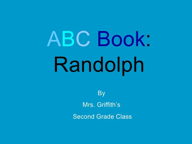 A B C  Book : Randolph By  Mrs. Griffith's  Second Grade Class