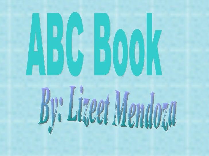 ABC Book By: Lizeet Mendoza