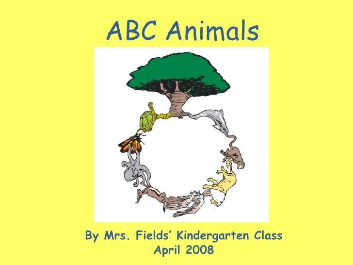ABC Animals     By Mrs. Fields' Kindergarten Class            April 2008