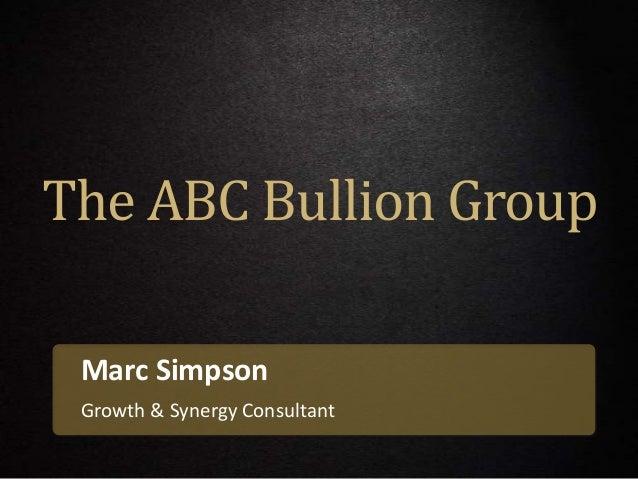 Marc Simpson Growth & Synergy Consultant The ABC Bullion Group