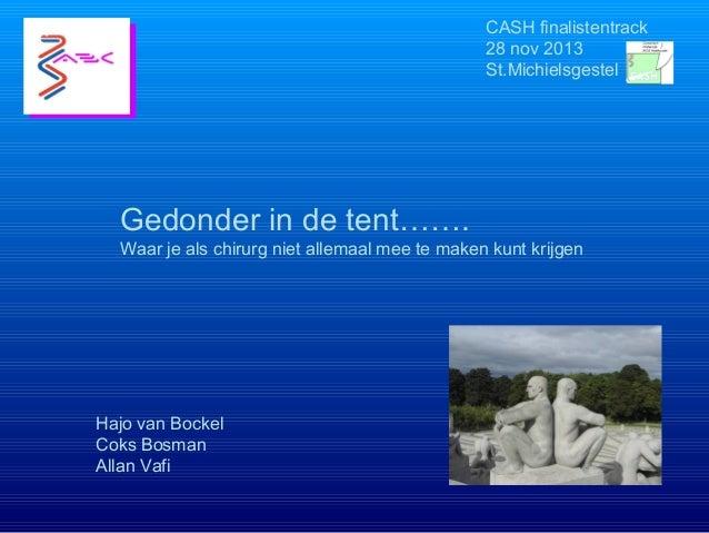 CASH finalistentrack 28 nov 2013 St.Michielsgestel  Gedonder in de tent……. Waar je als chirurg niet allemaal mee te maken ...