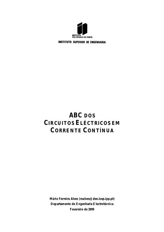 ABC DOSCIRCUITOS ELÉCTRICOS EM  CORRENTE CONTÍNUA Mário Ferreira Alves (malves@dee.isep.ipp.pt)  Departamento de Engenhari...