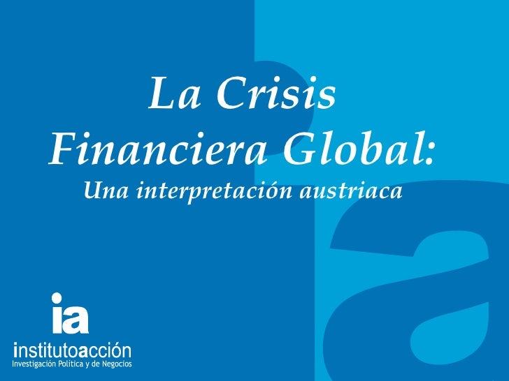 TITULO DEL TEMA La Crisis Financiera Global: Una interpretaci ón austriaca